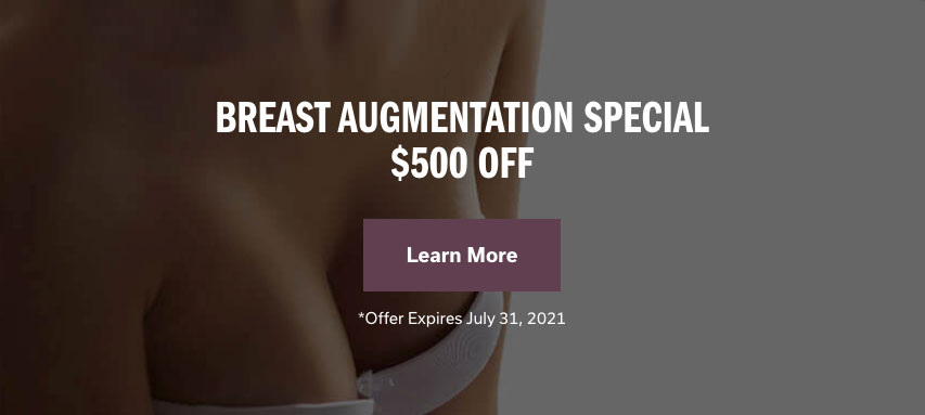 Breast Augmentation Special $500 off. Offer Expires July 31, 2021