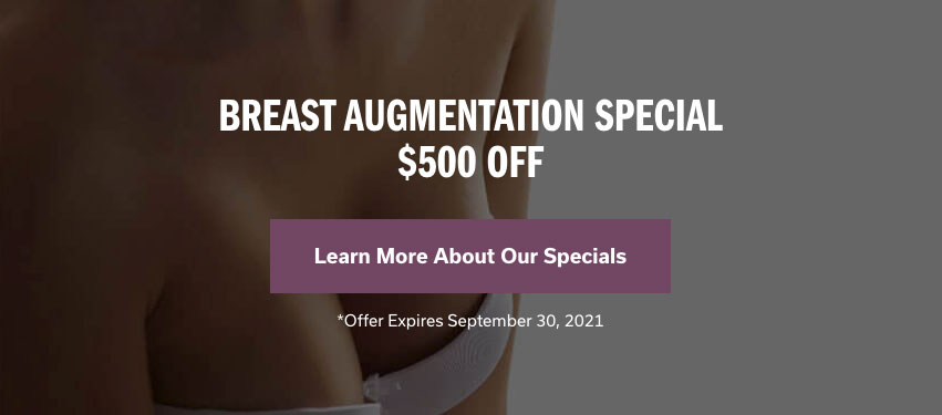 Breast Augmentation Special $500 off. Offer Expires August 31, 2021